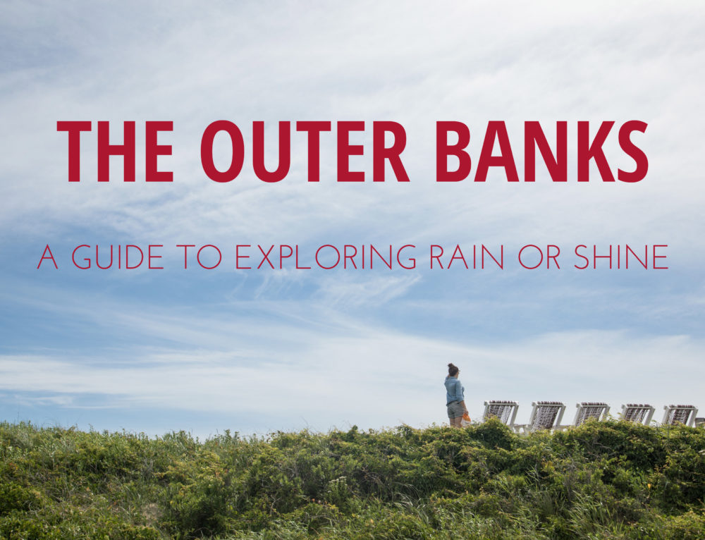 Outer Banks Travel Guide – How to explore Rain or Shine